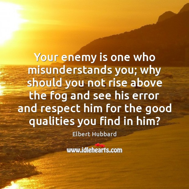Your enemy is one who misunderstands you; why should you not rise Image