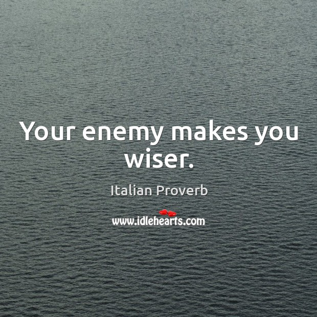 Image, Your enemy makes you wiser.