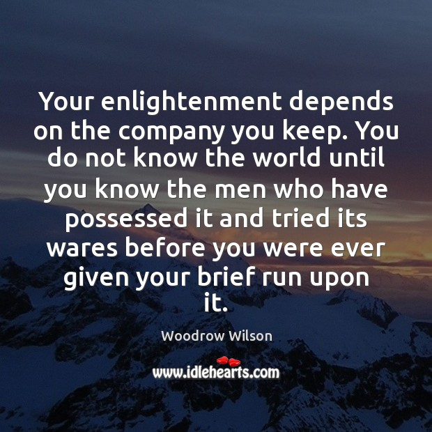 Your enlightenment depends on the company you keep. You do not know Image