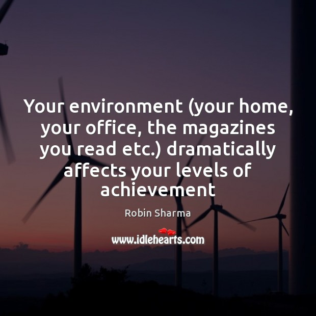 Your environment (your home, your office, the magazines you read etc.) dramatically Image