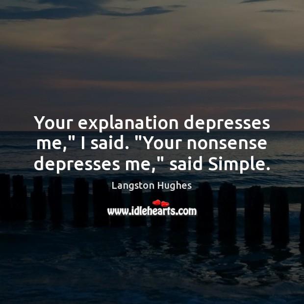 "Your explanation depresses me,"" I said. ""Your nonsense depresses me,"" said Simple. Image"
