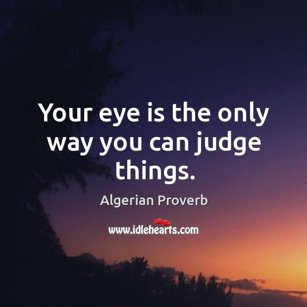 Your eye is the only way you can judge things. Algerian Proverbs Image