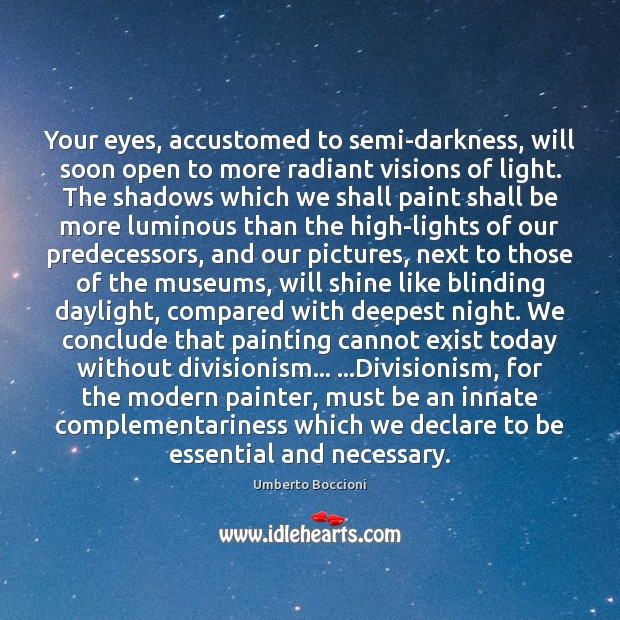 Image, Your eyes, accustomed to semi-darkness, will soon open to more radiant visions