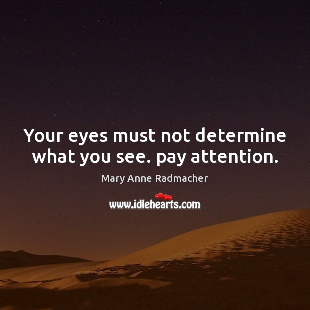 Your eyes must not determine what you see. pay attention. Image