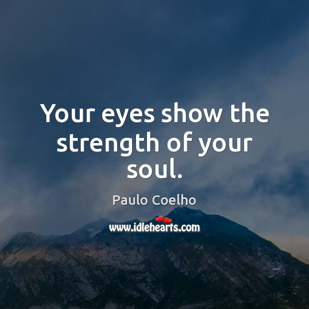 Your eyes show the strength of your soul. Image