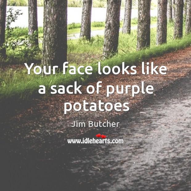 Your face looks like a sack of purple potatoes Image