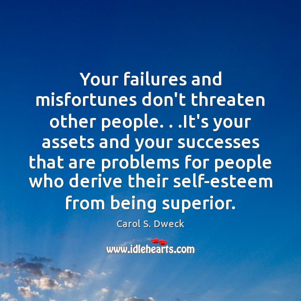 Your failures and misfortunes don't threaten other people. . .It's your assets and Image