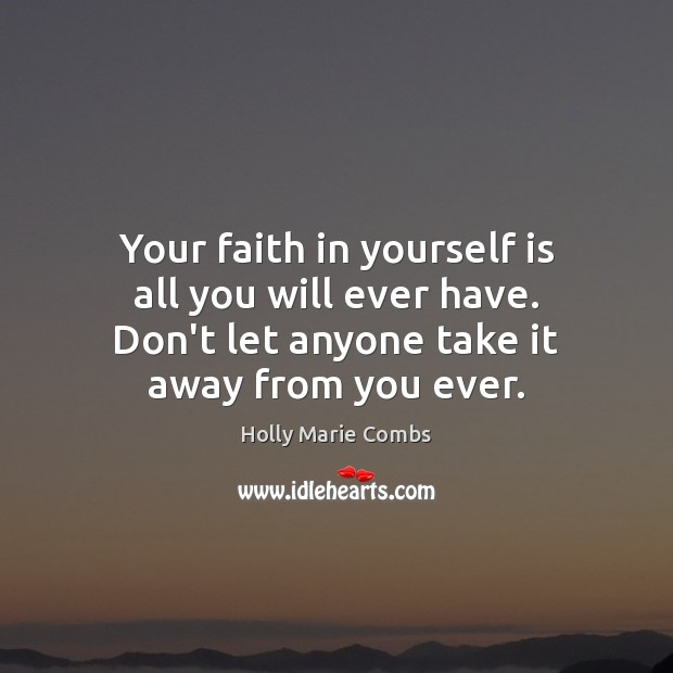 Your faith in yourself is all you will ever have. Don't let Image