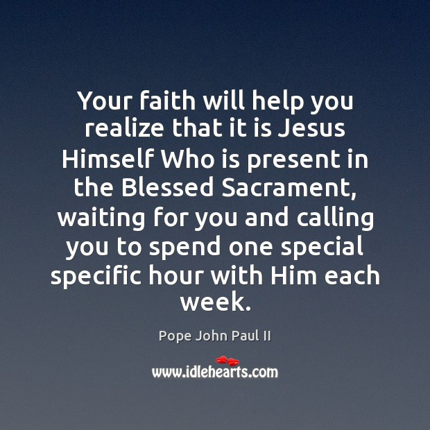 Your faith will help you realize that it is Jesus Himself Who Image