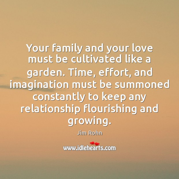 Your family and your love must be cultivated like a garden ...