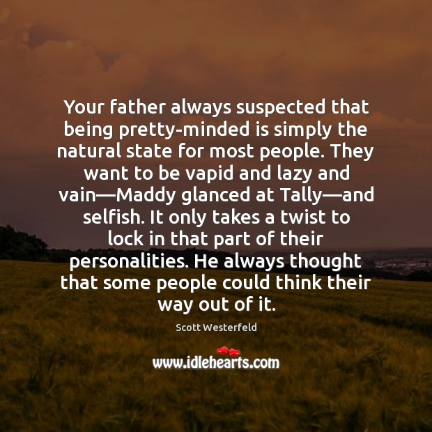 Image, Your father always suspected that being pretty-minded is simply the natural state