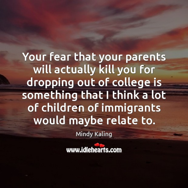 Your fear that your parents will actually kill you for dropping out College Quotes Image