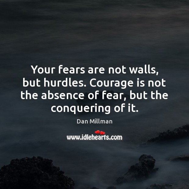 Image, Your fears are not walls, but hurdles. Courage is not the absence