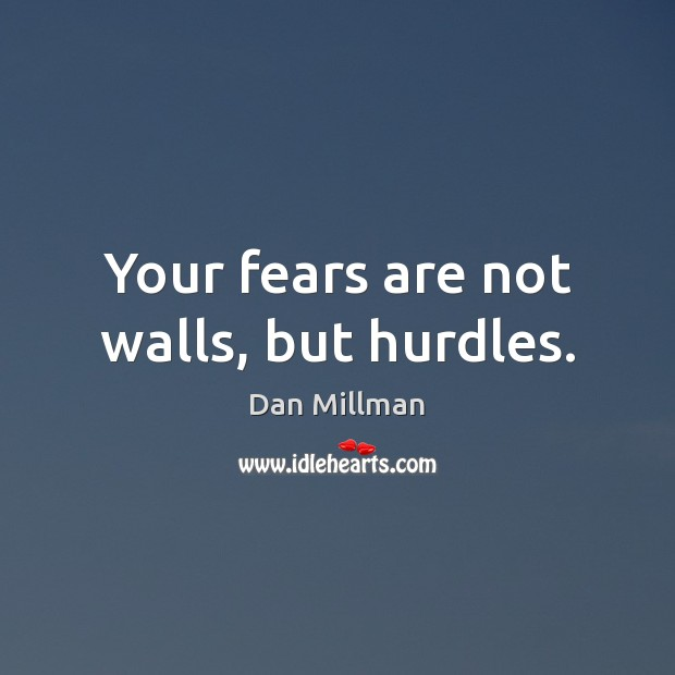 Your fears are not walls, but hurdles. Image