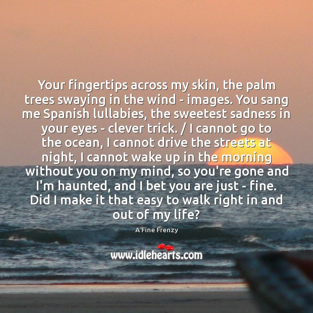 Your fingertips across my skin, the palm trees swaying in the wind Clever Quotes Image