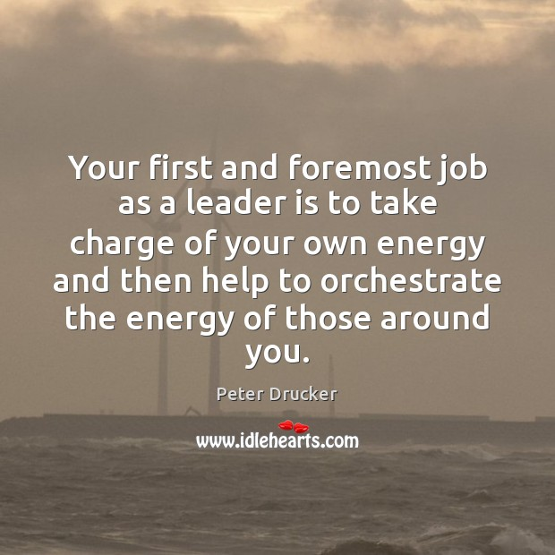 Your first and foremost job as a leader is to take charge Peter Drucker Picture Quote
