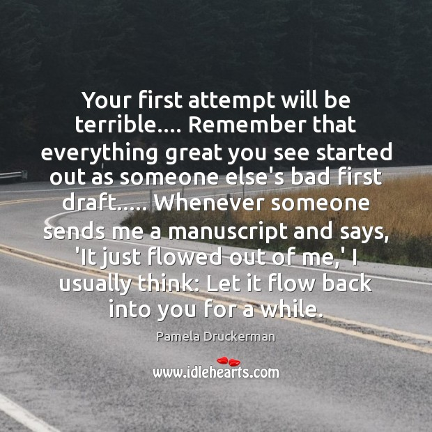 Image, Your first attempt will be terrible…. Remember that everything great you see