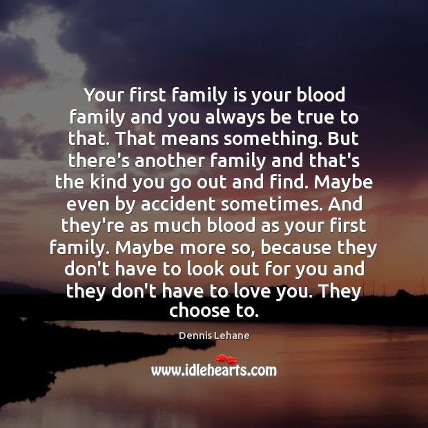 Your first family is your blood family and you always be true Family Quotes Image