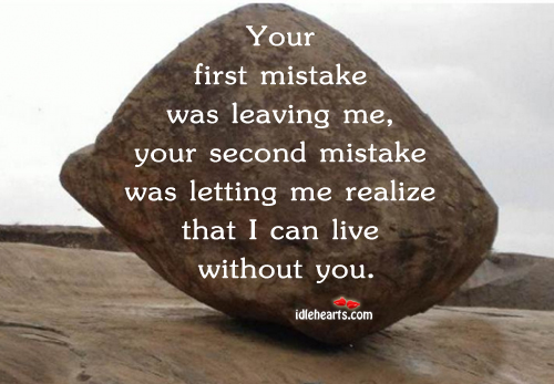 Your First Mistake Was Leaving Me, Your Second Mistake Was…