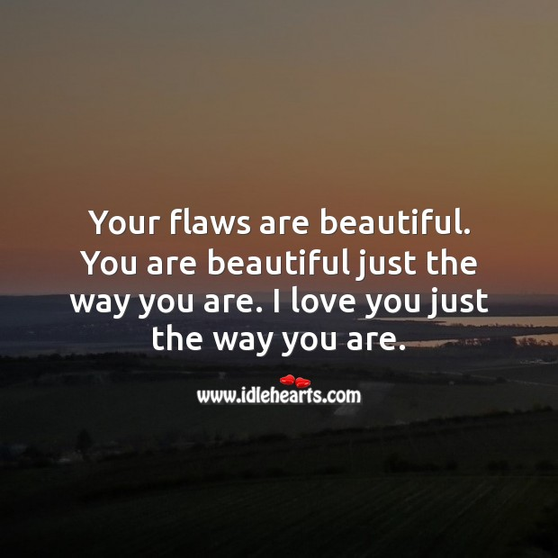 Your flaws are beautiful. You are beautiful just the way you are. Inspirational Love Quotes Image