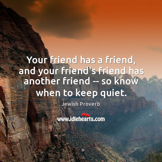 Your friend has a friend, and your friend's friend has another friend Jewish Proverbs Image