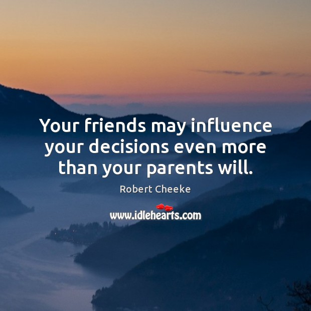 Your friends may influence your decisions even more than ...