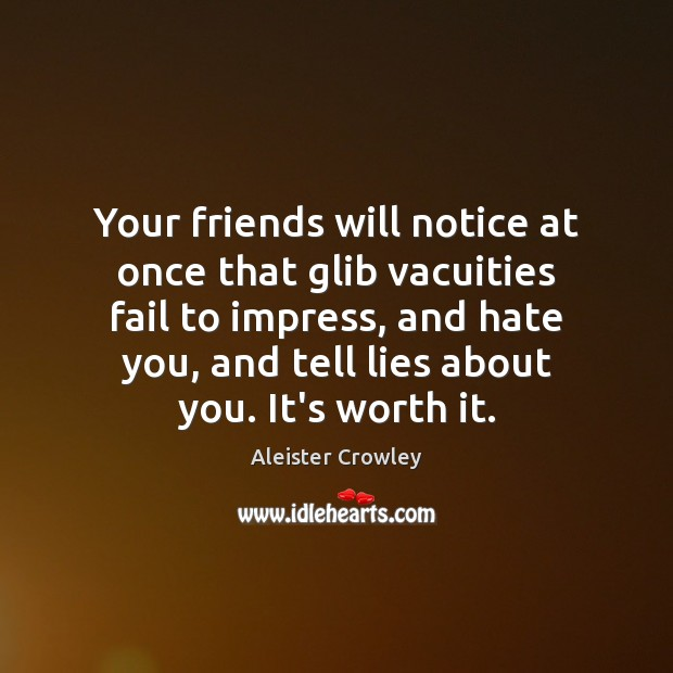 Your friends will notice at once that glib vacuities fail to impress, Aleister Crowley Picture Quote