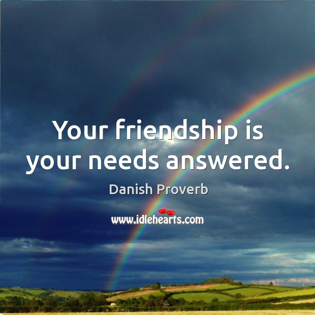Your friendship is your needs answered. Image