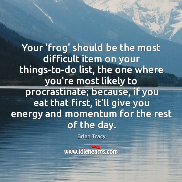 Image, Your 'frog' should be the most difficult item on your things-to-do list,