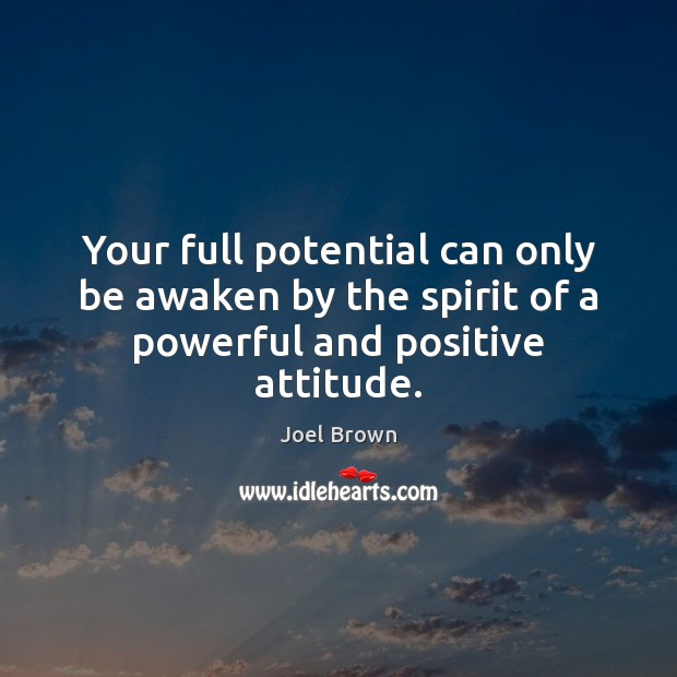 Your full potential can only be awaken by the spirit of a powerful and positive attitude. Positive Attitude Quotes Image