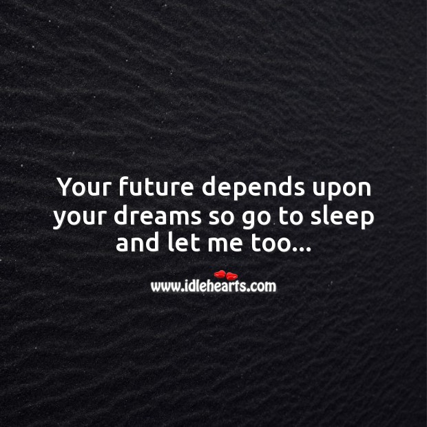 Your future depends upon your dreams Image
