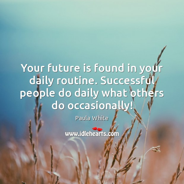 Your future is found in your daily routine. Successful people do daily Image