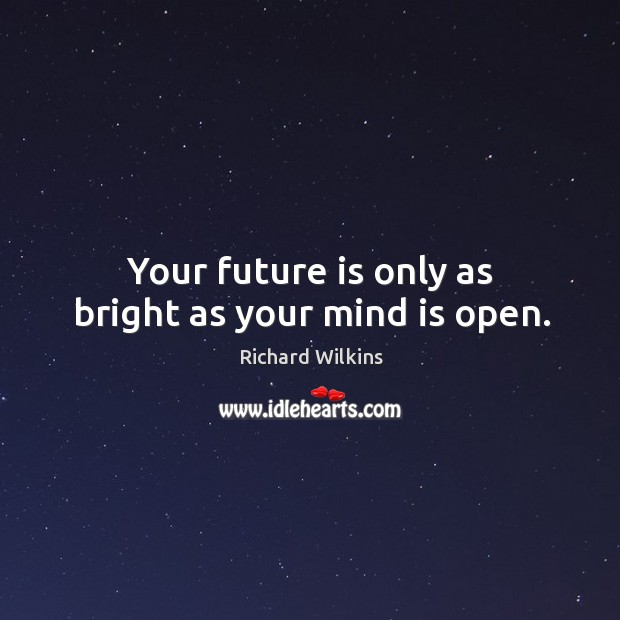 Your future is only as bright as your mind is open. Image