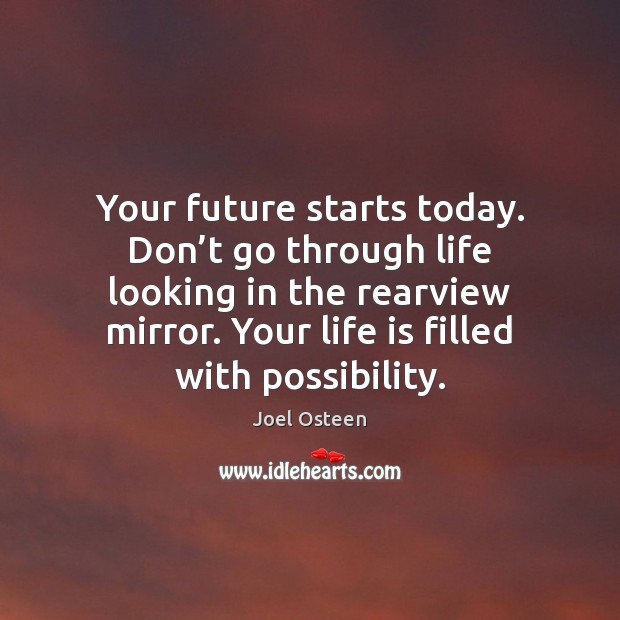 Your future starts today. Don't go through life looking in the Image
