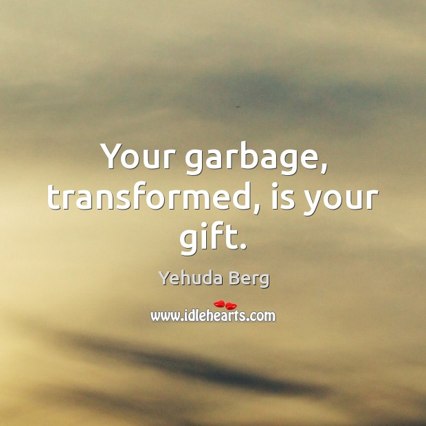 Image, Your garbage, transformed, is your gift.