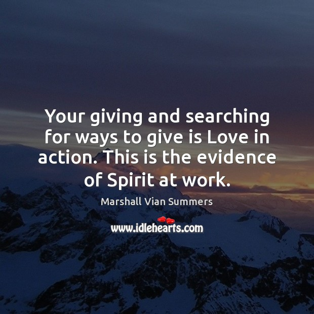 Your giving and searching for ways to give is Love in action. Image