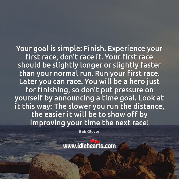 Image, Your goal is simple: Finish. Experience your first race, don't race it.