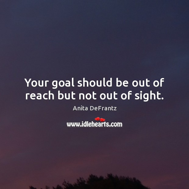 Image, Your goal should be out of reach but not out of sight.