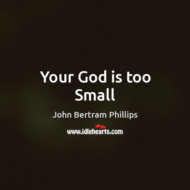 Your God is too Small Image