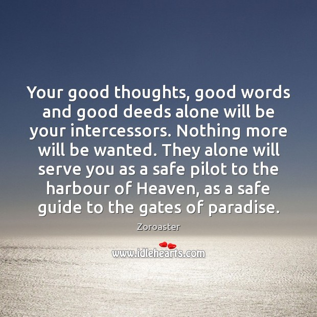 Your Good Thoughts Good Words And Good Deeds Alone Will Be Your