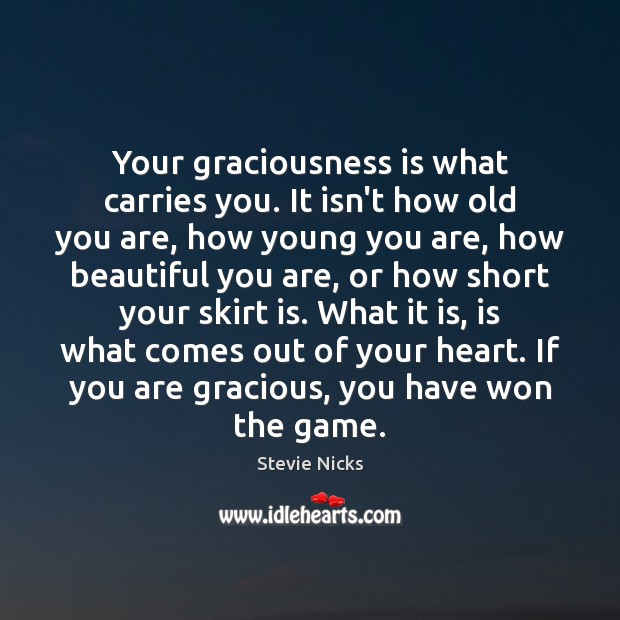 Your graciousness is what carries you. It isn't how old you are, Stevie Nicks Picture Quote
