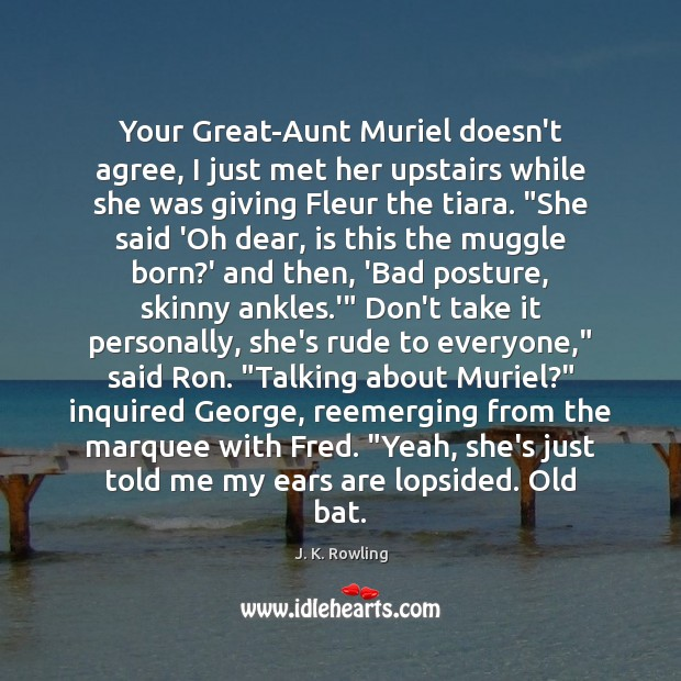 Your Great-Aunt Muriel doesn't agree, I just met her upstairs while she Image