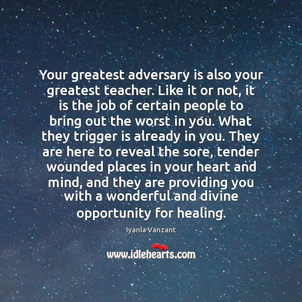 Your greatest adversary is also your greatest teacher. Like it or not, Iyanla Vanzant Picture Quote