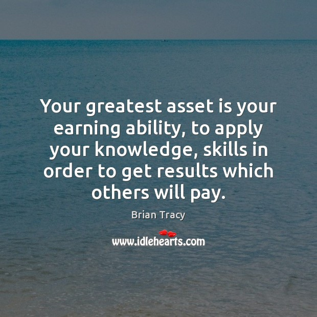 Your greatest asset is your earning ability, to apply your knowledge, skills Image