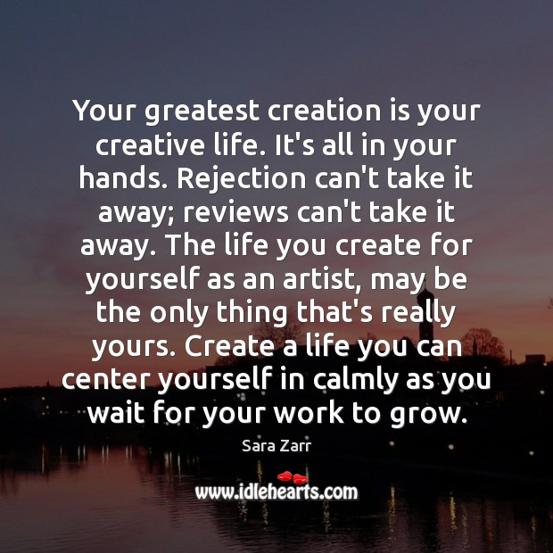 Image, Your greatest creation is your creative life. It's all in your hands.