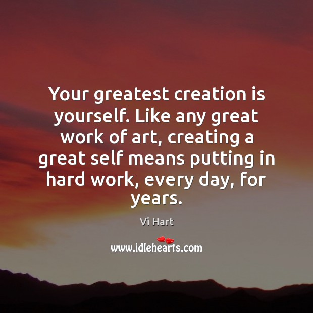 Your greatest creation is yourself. Like any great work of art, creating Image