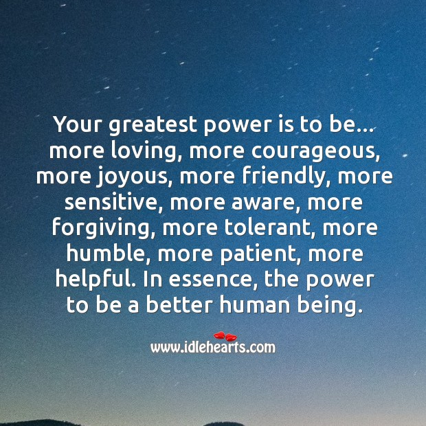 Your greatest power is the power to be a better human being. Power Quotes Image