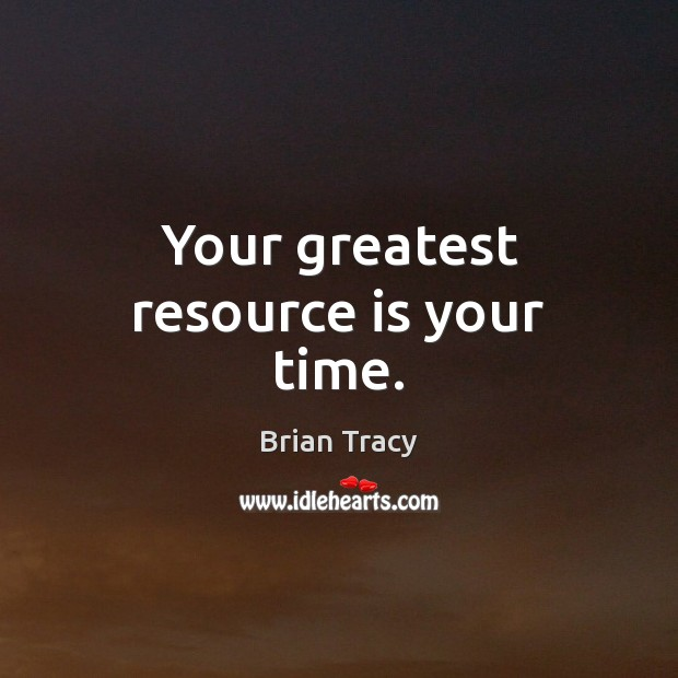 Your greatest resource is your time. Brian Tracy Picture Quote