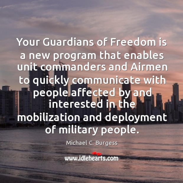 Your guardians of freedom is a new program that enables unit commanders Michael C. Burgess Picture Quote