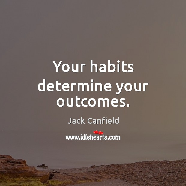 Image, Your habits determine your outcomes.